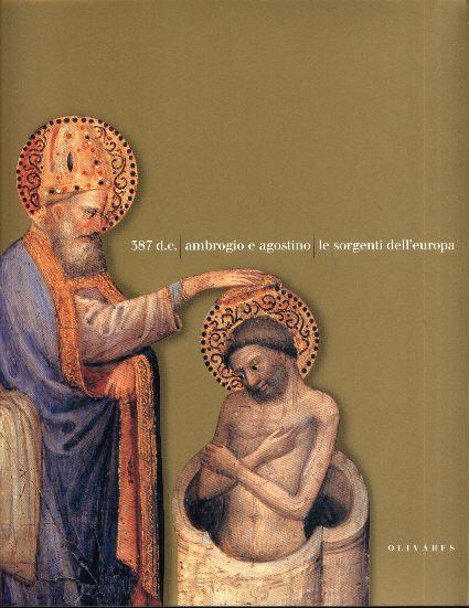 387  d. C.:  Ambrogio  e Agostino: le sorgenti dell'Europa